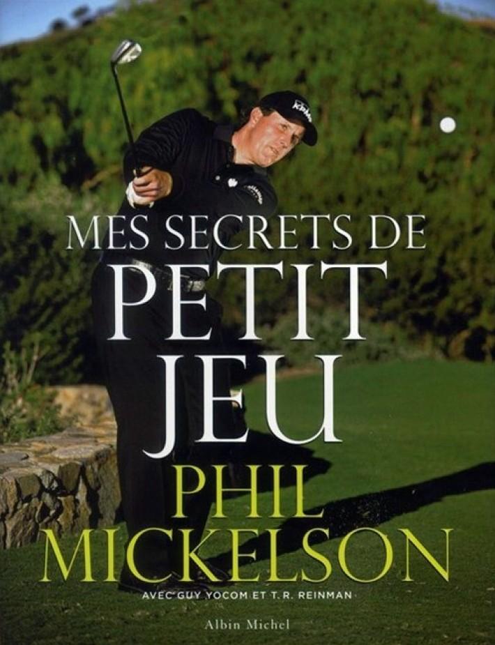 Phil Mickelson mes secrets de petit jeu