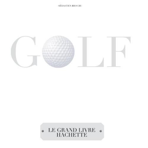 Le grand livre Hachette du golf livre golf