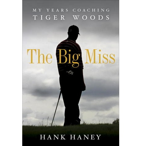 The Big Miss Mes années de coach avec Tiger Woods livre golf