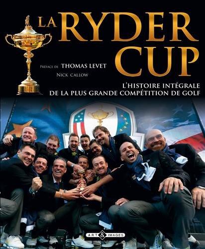 Ryder Cup - L'histoire intégrale de la plus grande compétition de Golf
