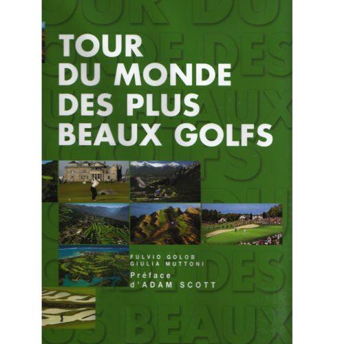 Le tour du monde des plus beaux golfs livre golf