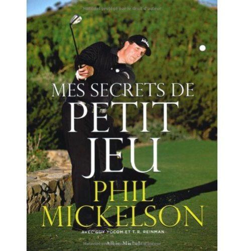 Les secrets du petit jeu Phil Mickelson livre golf