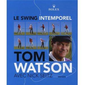 Tom Watson – Le swing intemporel livre golf