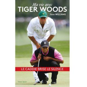 Ma vie avec Tiger Woods Steve Williams